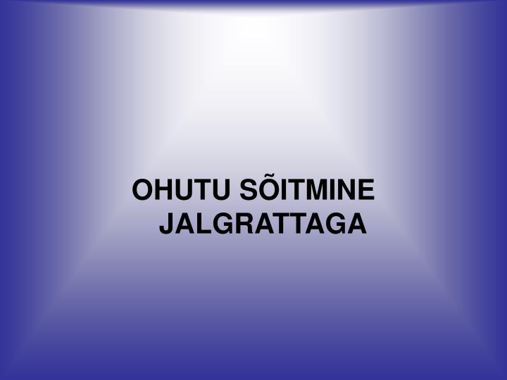 OHUTU SITMINE JALGRATTAGA