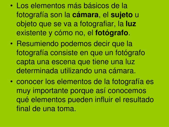 Los elementos más básicos de la fotografía son la