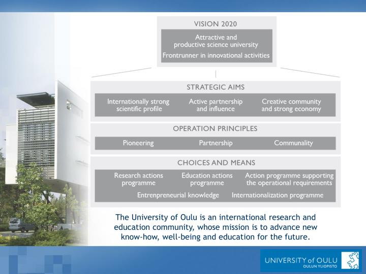 The University of Oulu is an international research and education community, whose mission is to advance new know-how, well-being and education for the future.