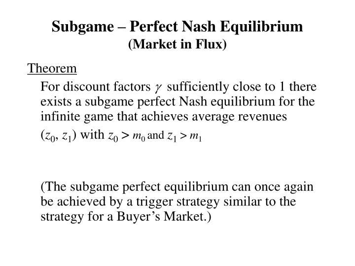 Subgame – Perfect Nash Equilibrium