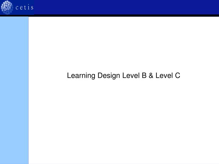 Learning Design Level B & Level C