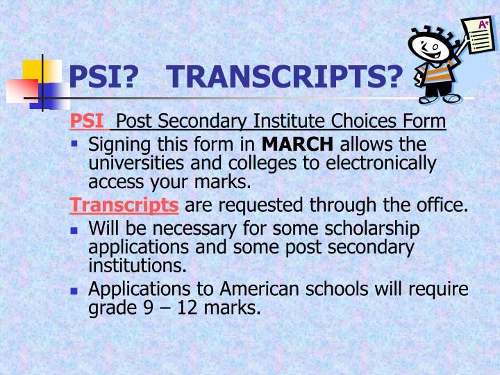 PSI?   TRANSCRIPTS?