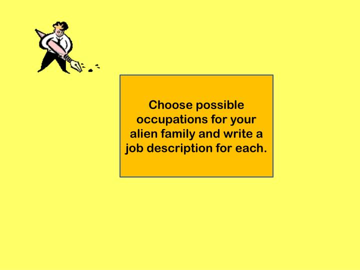 Choose possible occupations for your alien family and write a job description for each.