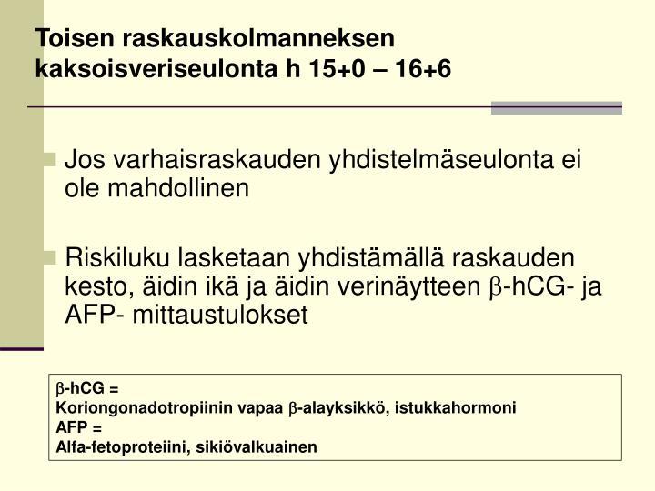 Toisen raskauskolmanneksen kaksoisveriseulonta h 15+0 – 16+6