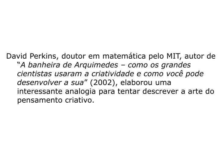 """David Perkins, doutor em matemática pelo MIT, autor de """""""