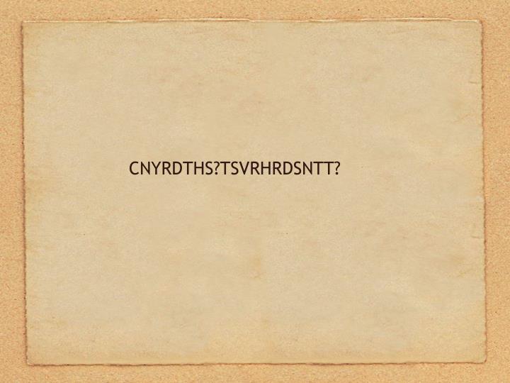 CNYRDTHS?TSVRHRDSNTT?