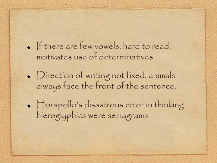 If there are few vowels, hard to read, motivates use of determinatives