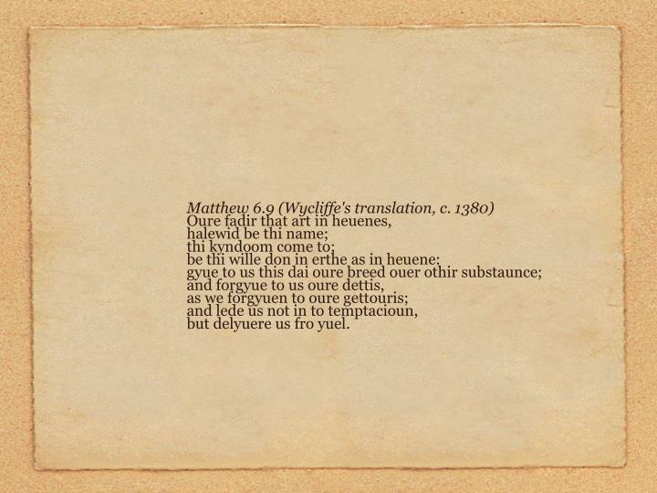 Matthew 6.9 (Wycliffe's translation, c. 1380)
