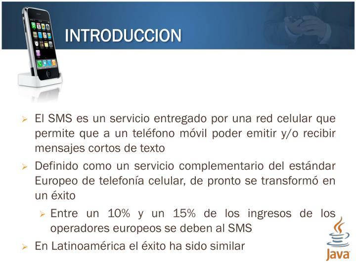 El SMS es un servicio entregado por una red celular que permite que a un teléfono móvil poder emitir y/o recibir mensajes cortos de texto