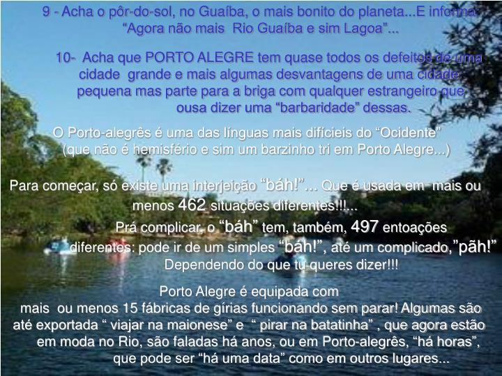 """9 - Acha o pôr-do-sol, no Guaíba, o mais bonito do planeta...E informa: """"Agora não mais  Rio Guaíba e sim Lagoa""""..."""