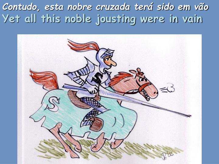 Contudo, esta nobre cruzada terá sido em vão