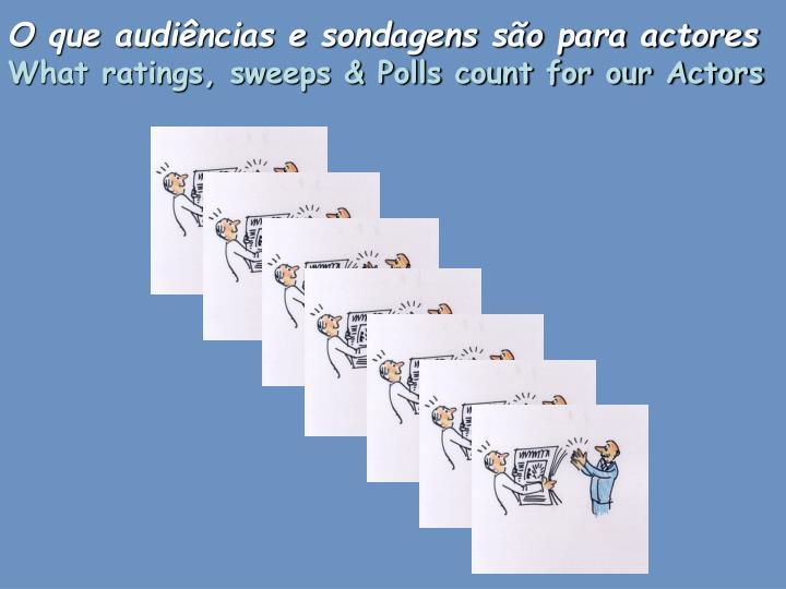 O que audiências e sondagens são para actores