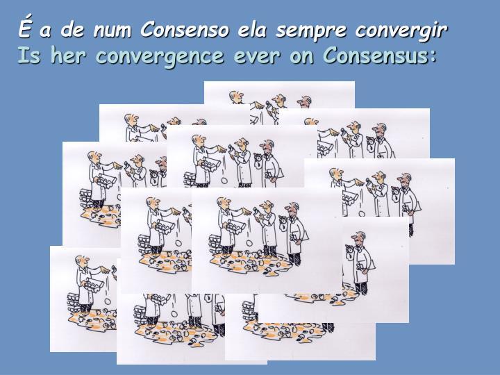É a de num Consenso ela sempre convergir