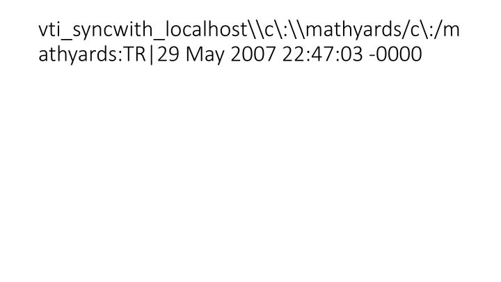 vti_syncwith_localhost\c\:\mathyards/c\:/mathyards:TR|29 May 2007 22:47:03 -0000