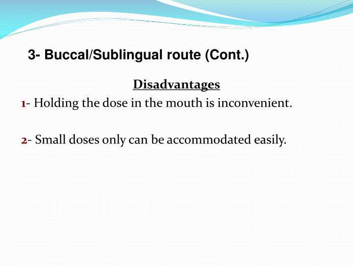3- Buccal/Sublingual route (Cont.)