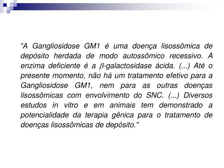 """""""A Gangliosidose GM1 é uma doença lisossômica de depósito herdada de modo autossômico recessivo. A enzima deficiente é a"""