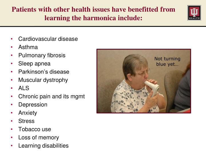 Patients with other health issues have benefitted from learning the harmonica include: