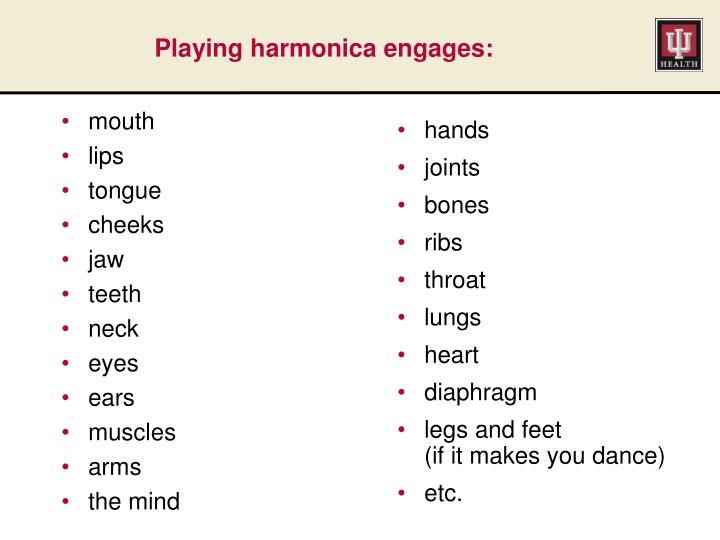 Playing harmonica engages:
