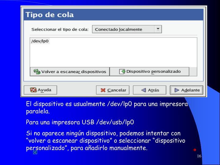 El dispositivo es usualmente /dev/lp0 para una impresora paralela.