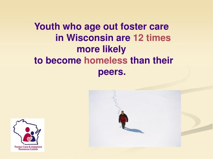 Youth who age out foster care 	in Wisconsin are