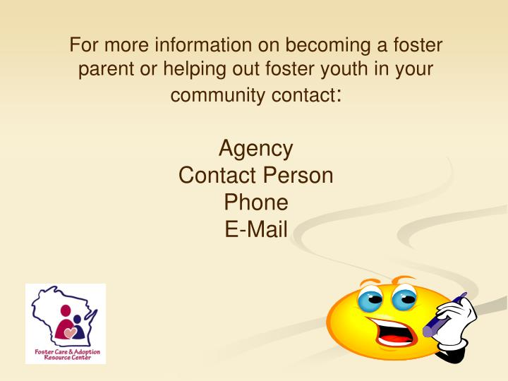 For more information on becoming a foster parent or helping out foster youth in your community contact
