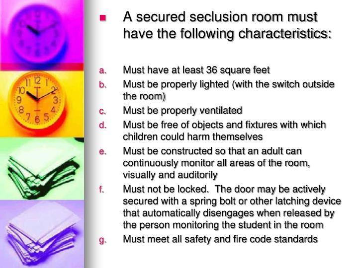 A secured seclusion room must have the following characteristics: