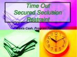 time out secured seclusion restraint alexis cash program facilitator