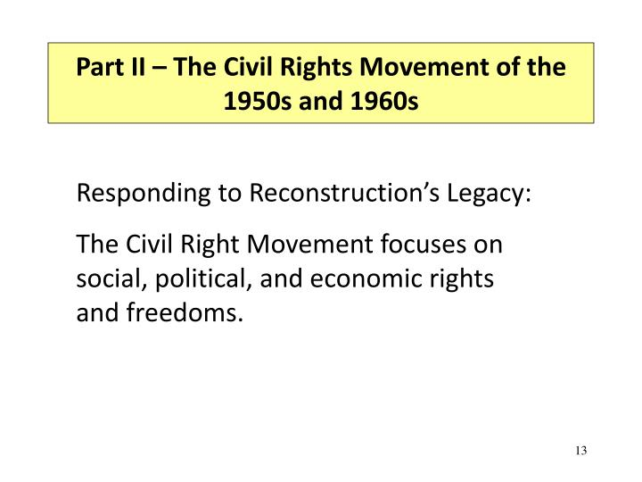 civil rights movement of the 50s Despite such official intransigence, the nonviolent civil rights movement—contrasting sharply with the vicious southern backlash against it—transformed public opinion driven increasingly by external events in the mid-1950s—the brown v.