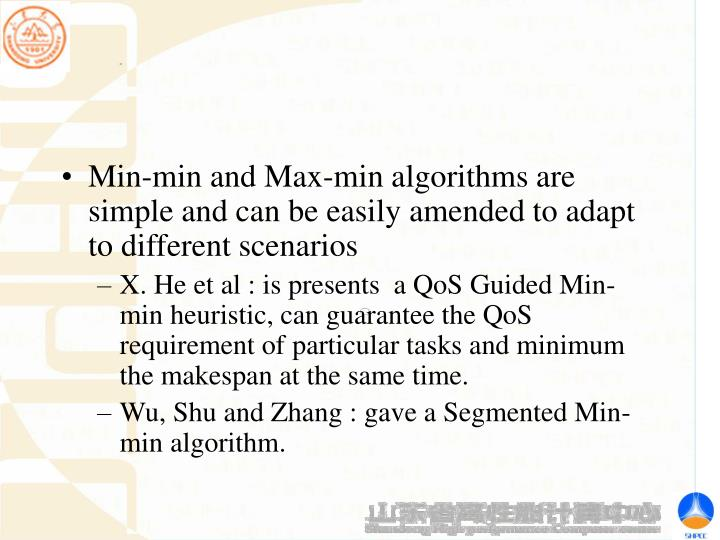 Min-min and Max-min algorithms are simple and can be easily amended to adapt to different scenarios