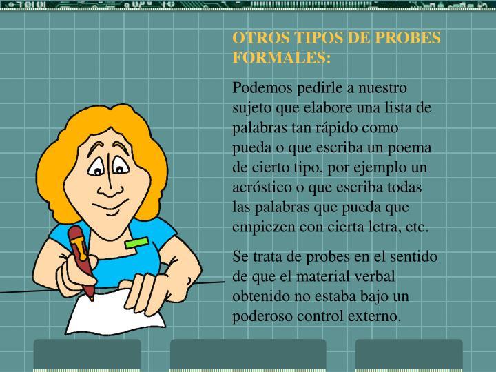 OTROS TIPOS DE PROBES FORMALES: