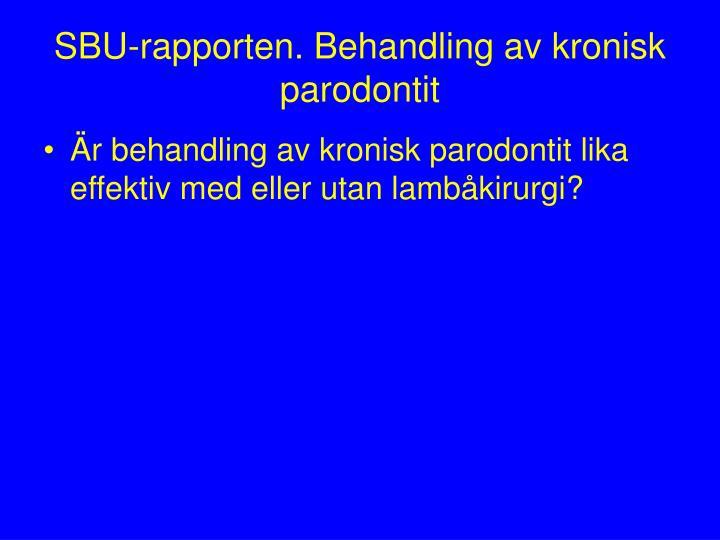 SBU-rapporten. Behandling av kronisk parodontit