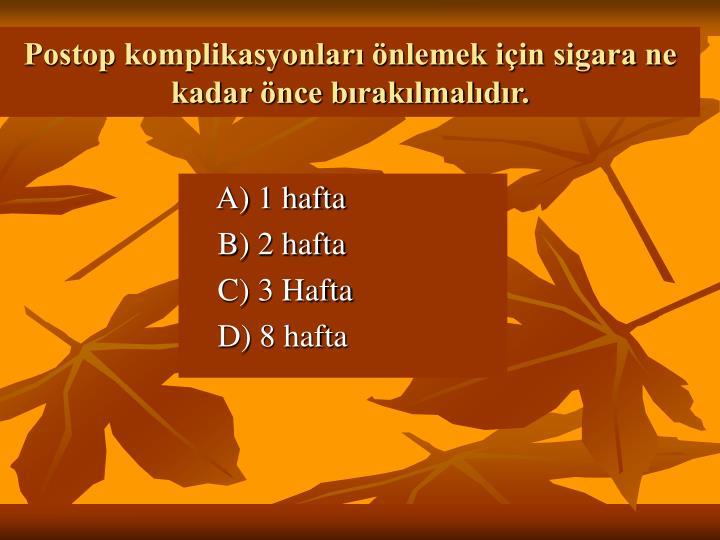Postop komplikasyonları önlemek için sigara ne kadar önce bırakılmalıdır.