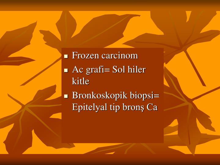 Frozen carcinom