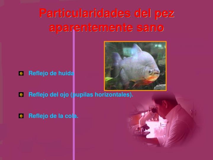 Particularidades del pez  aparentemente sano