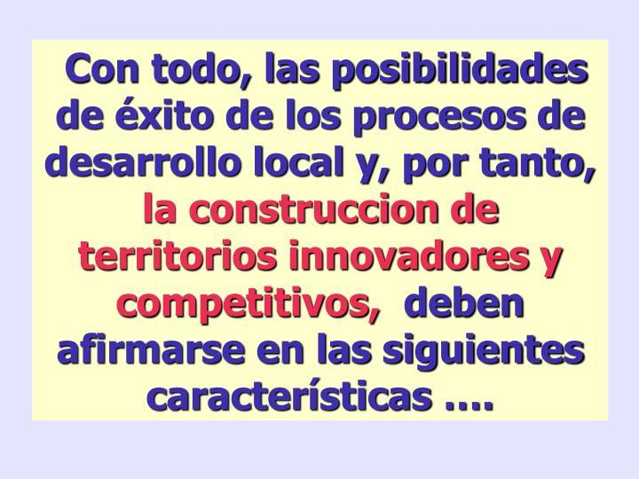 Con todo, las posibilidades de éxito de los procesos de desarrollo local y, por tanto,
