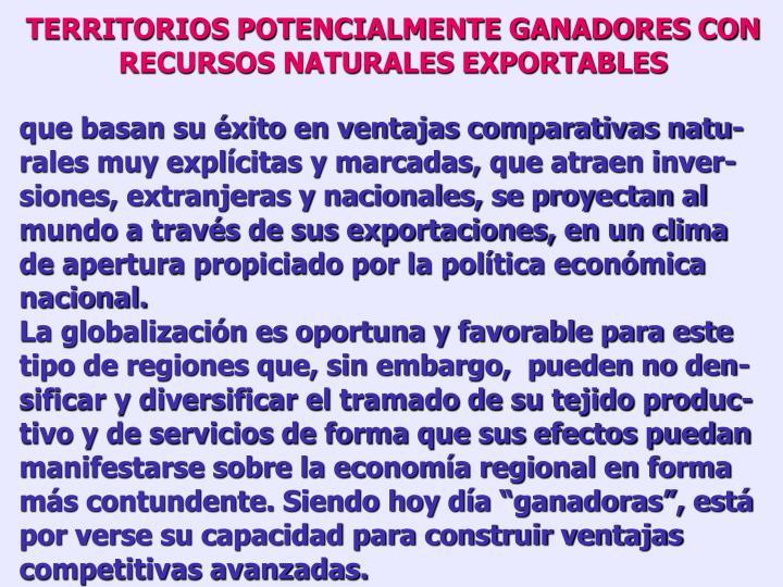TERRITORIOS POTENCIALMENTE GANADORES CON RECURSOS NATURALES EXPORTABLES