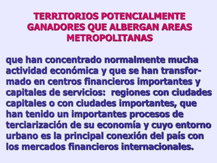 TERRITORIOS POTENCIALMENTE GANADORES QUE ALBERGAN AREAS METROPOLITANAS