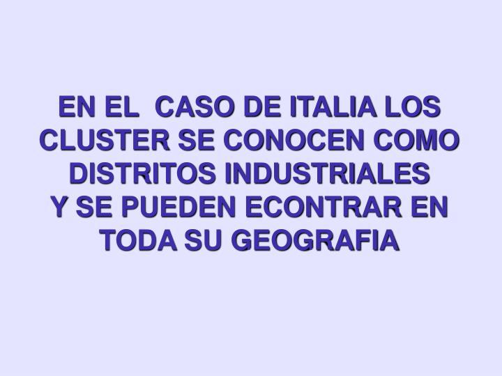 EN EL  CASO DE ITALIA LOS CLUSTER SE CONOCEN COMO DISTRITOS INDUSTRIALES
