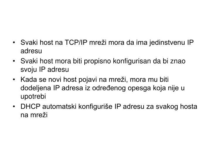 Svaki host na TCP/IP mreži mora da ima jedinstvenu IP adresu