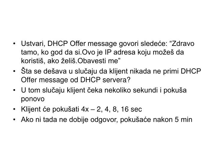 """Ustvari, DHCP Offer message govori sledeće: """"Zdravo tamo, ko god da si.Ovo je IP adresa koju možeš da koristiš, ako želiš.Obavesti me"""""""
