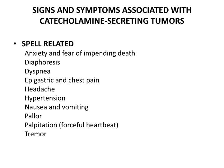 SIGNS AND SYMPTOMS ASSOCIATED WITH CATECHOLAMINE-SECRETING TUMORS