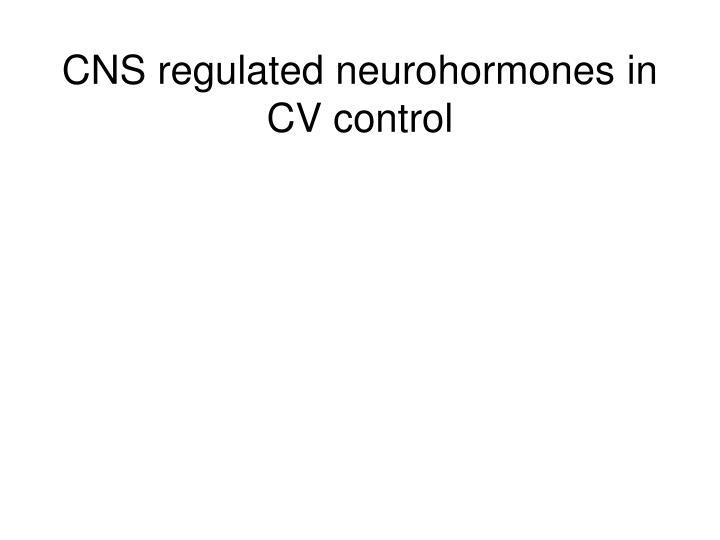 CNS regulated neurohormones in CV control
