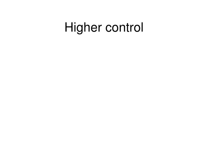 Higher control