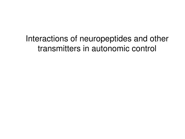 Interactions of neuropeptides and other transmitters in autonomic control