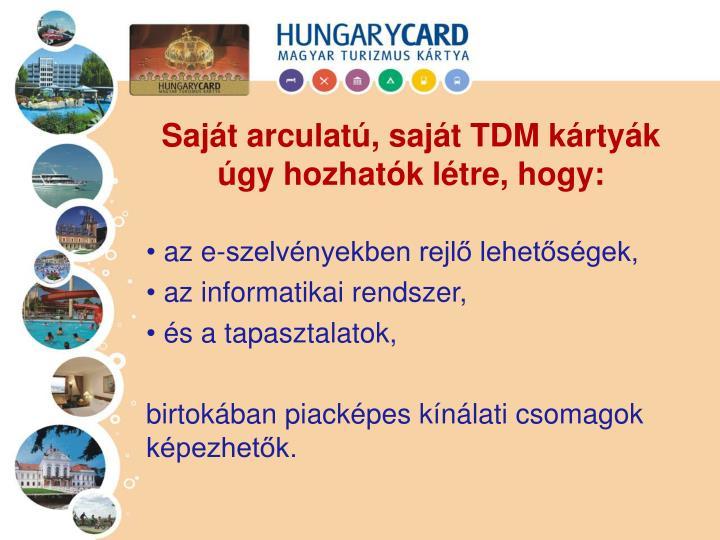 Saját arculatú, saját TDM kártyák úgy hozhatók létre, hogy: