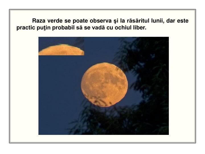 Raza verde se poate observa şi la răsăritul lunii, dar este practic puţin probabil să se vadă cu ochiul liber.