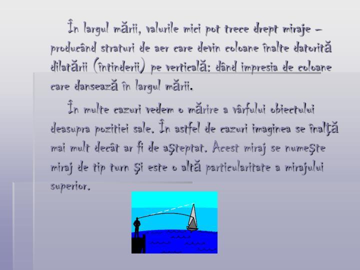 În largul mării, valurile mici pot trece drept miraje – producând straturi de aer care devin coloane înalte datorită dilatării (întinderii) pe verticală: dând impresia de coloane care dansează în largul mării