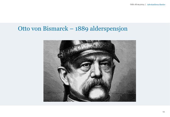 Otto von Bismarck  1889 alderspensjon