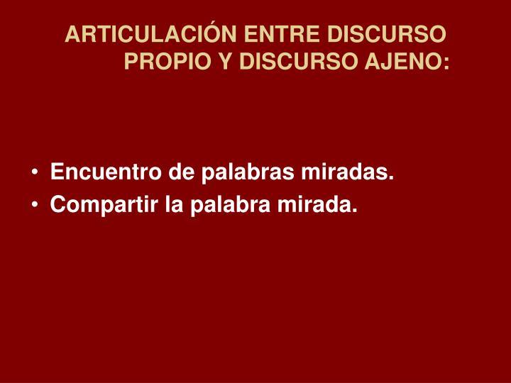 ARTICULACIÓN ENTRE DISCURSO PROPIO Y DISCURSO AJENO:
