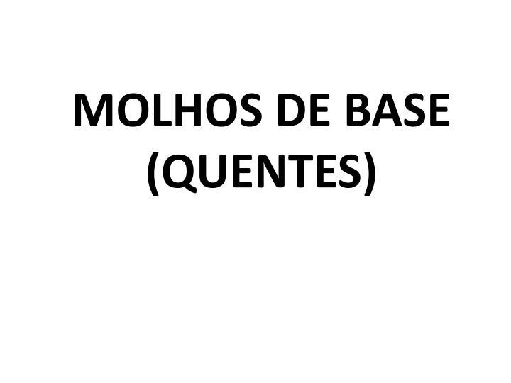 MOLHOS DE BASE         (QUENTES)